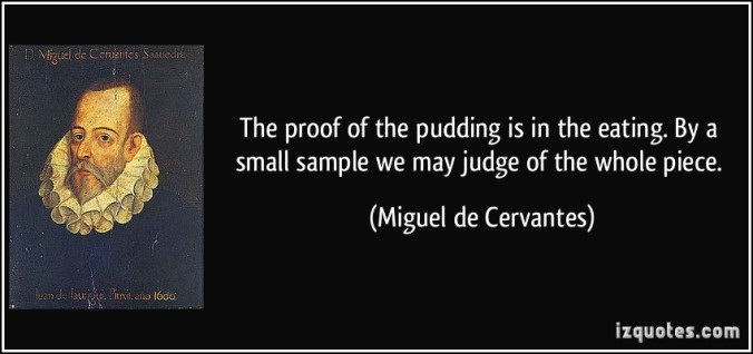 quote-the-proof-of-the-pudding-is-in-the-eating-by-a-small-sample-we-may-judge-of-the-whole-piece-miguel-de-cervantes-325979